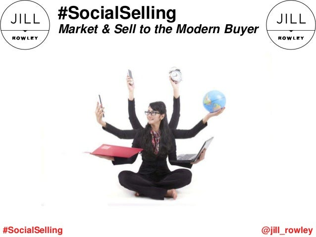 Copyright © 2013, Oracle and/or its affiliates. All rights reserved. #SocialSelling Market & Sell to the Modern Buyer @jil...