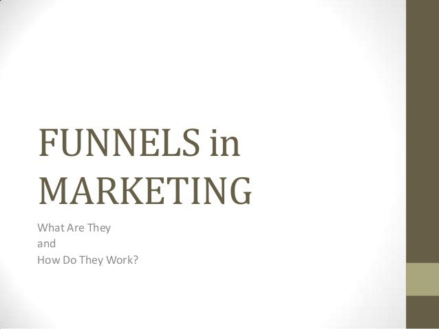 FUNNELS inMARKETINGWhat Are TheyandHow Do They Work?