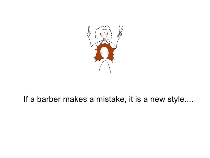 If a barber makes a mistake, it is a new style....