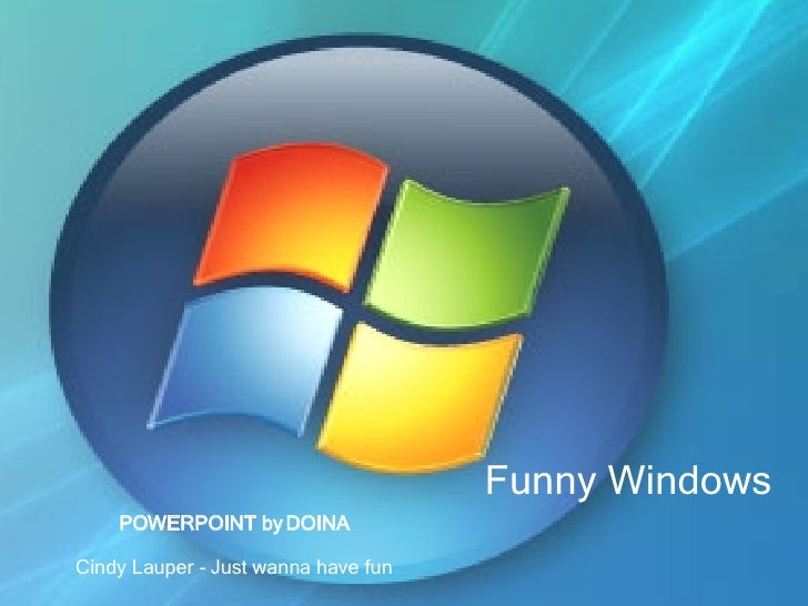 Funny Windows POWERPOINT by DOINA Cindy Lauper - Just wanna have fun