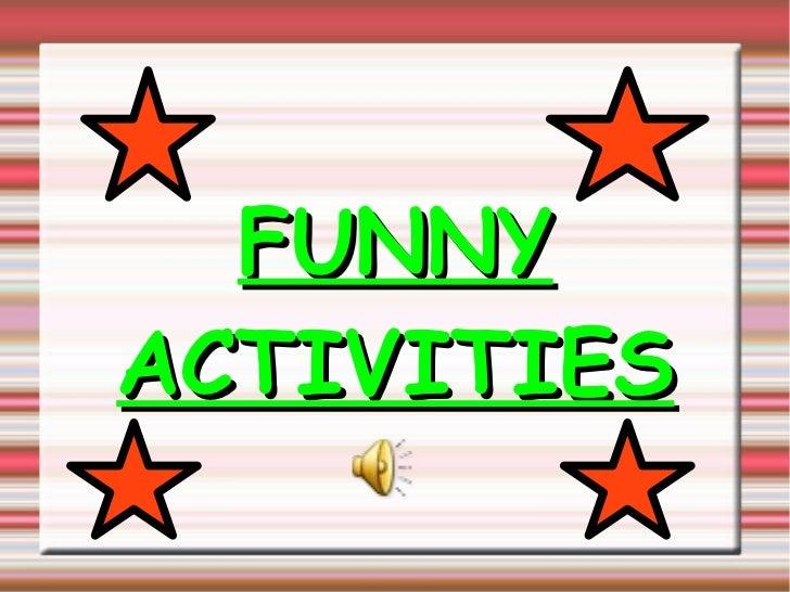 FUNNY ACTIVITIES