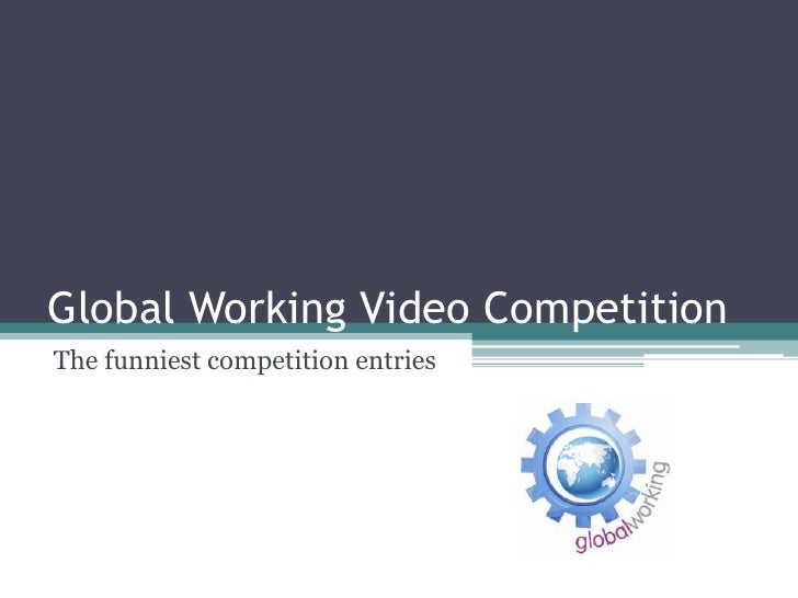 Global Working Video CompetitionThe funniest competition entries