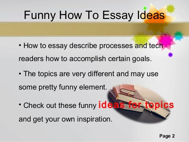 HELP!!! I need some amusing ideas for an essay?