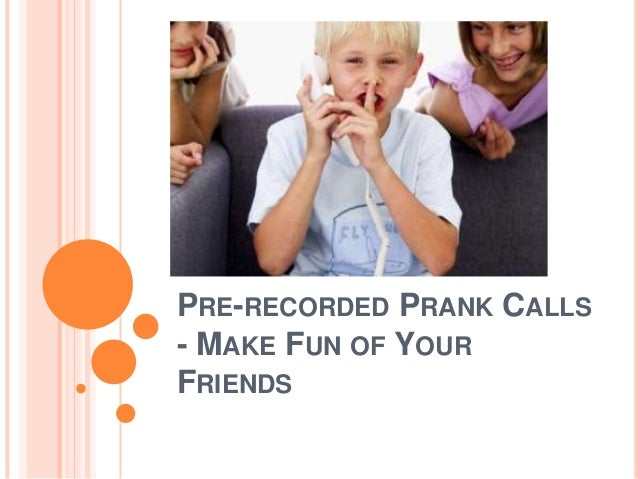 PRE-RECORDED PRANK CALLS - MAKE FUN OF YOUR FRIENDS
