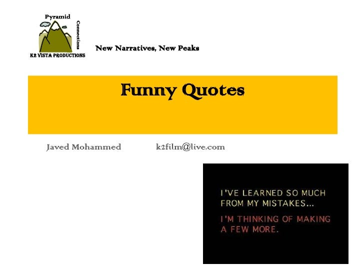 Pyramid<br />Connections<br />New Narratives, New Peaks<br />K2 Vista Productions<br />Funny Quotes<br />Javed Mohammed	k2...