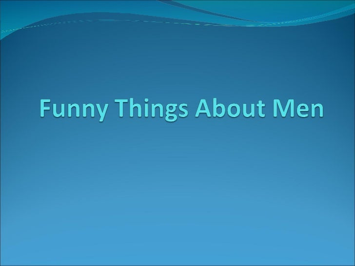 Funny Things About Men