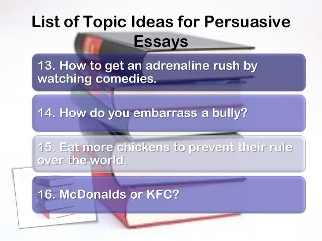 list of topics for persuasive essay 100 easy causal analysis essay topics updated on january 7 expository, descriptive, persuasive, and narrative i love all these questions and essay topics.