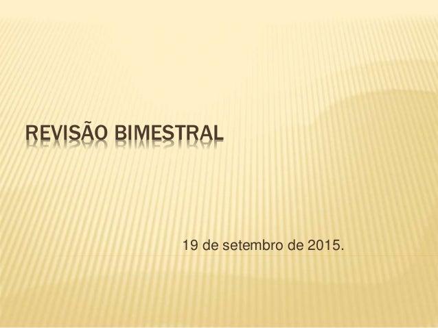 REVISÃO BIMESTRAL 19 de setembro de 2015.