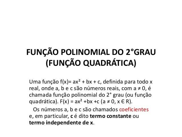FUNÇÃO POLINOMIAL DO 2°GRAU (FUNÇÃO QUADRÁTICA) Uma função f(x)= ax² + bx + c, definida para todo x real, onde a, b e c sã...