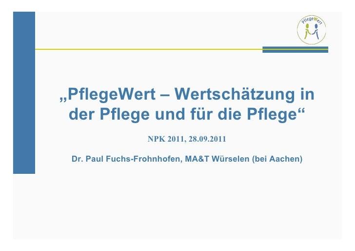 """""""PflegeWert – Wertschätzung in der Pflege und für die Pflege""""                  NPK 2011, 28.09.2011 Dr. Paul Fuchs-Frohnho..."""