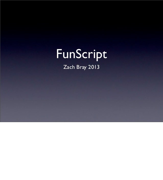 FunScript 2013 (with speakers notes)