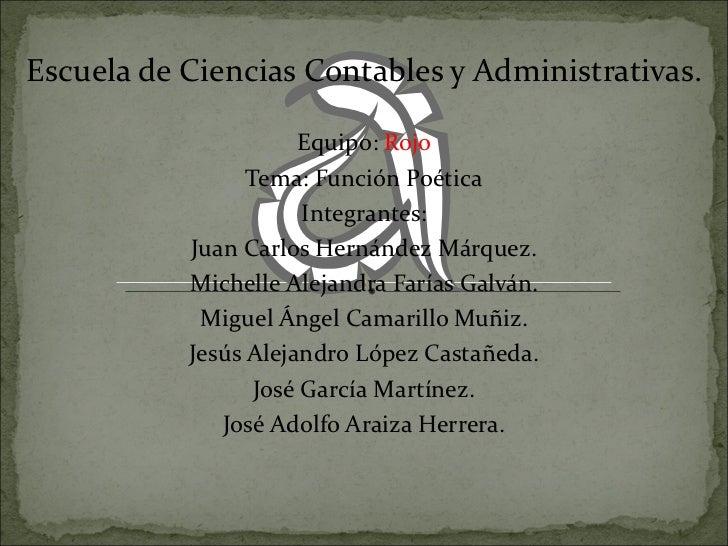 Escuela de Ciencias Contables y Administrativas.                      Equipo: Rojo                 Tema: Función Poética  ...