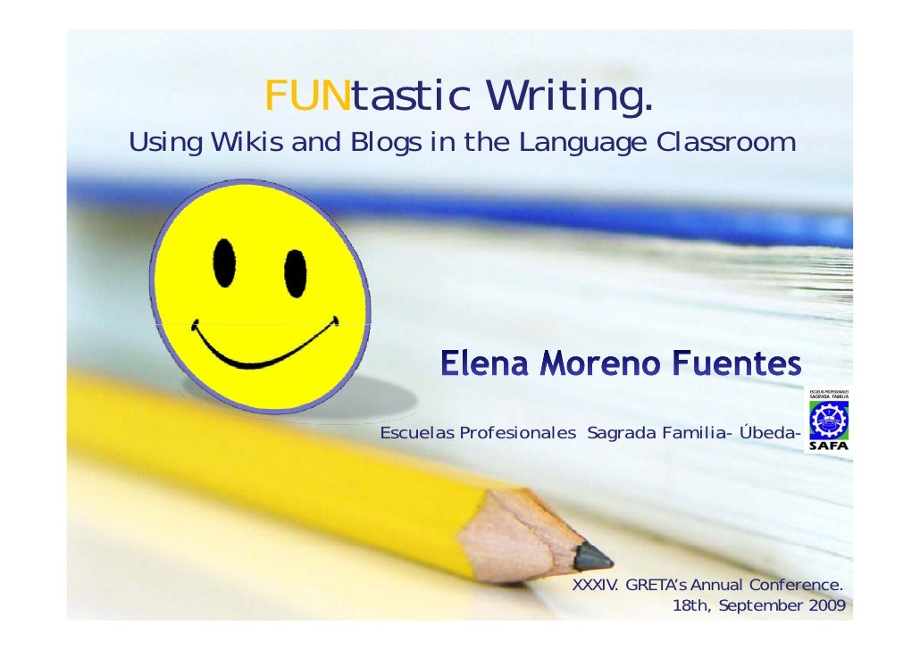 FUNtastic Writing                    Writing. Using Wikis and Blogs in the Language Classroom                      Escuela...