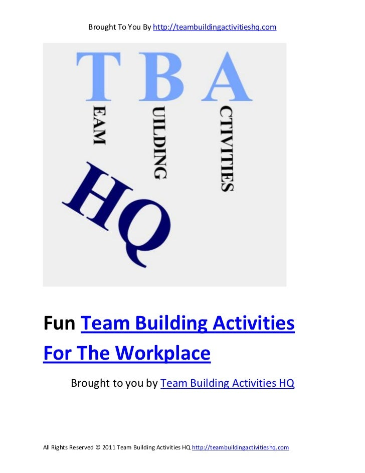 Brought To You By http://teambuildingactivitieshq.comFun Team Building ActivitiesFor The Workplace          Brought to you...