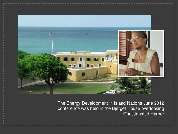 The Energy Development in Island Nations June 2012conference was held in the Bjerget House overlooking                    ...