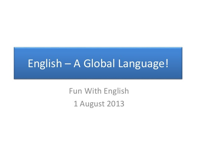 a global language essay example In order to become a more proficient writer, you need to be able to think of your writing in global and local ways  parts of the essay need to be reorganized.