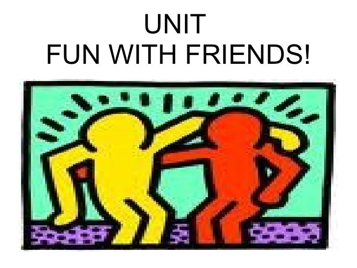 UNIT FUN WITH FRIENDS!
