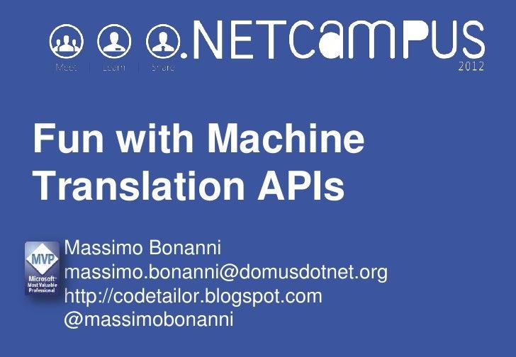 Fun with MachineTranslation APIs Massimo Bonanni massimo.bonanni@domusdotnet.org http://codetailor.blogspot.com @massimobo...