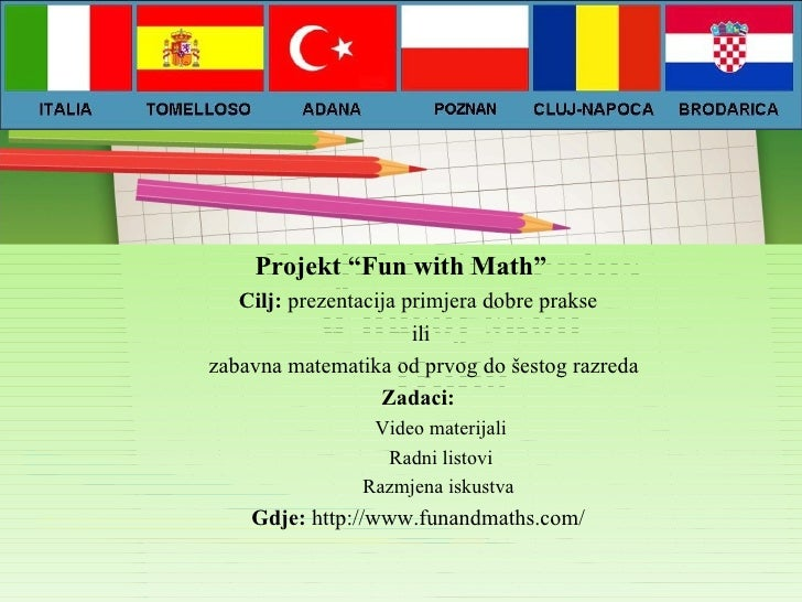 "Projekt Comenius u našoj školi II.dio <ul><li>Projekt ""Fun with Math"" </li></ul><ul><ul><li>Cilj:  prezentacija primjera d..."