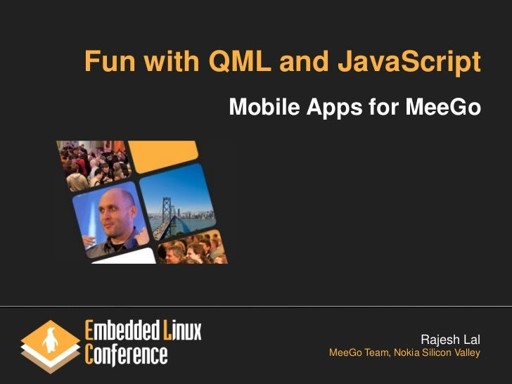 Fun with QML and JavaScript         Mobile Apps for MeeGo                                    Rajesh Lal                 Me...