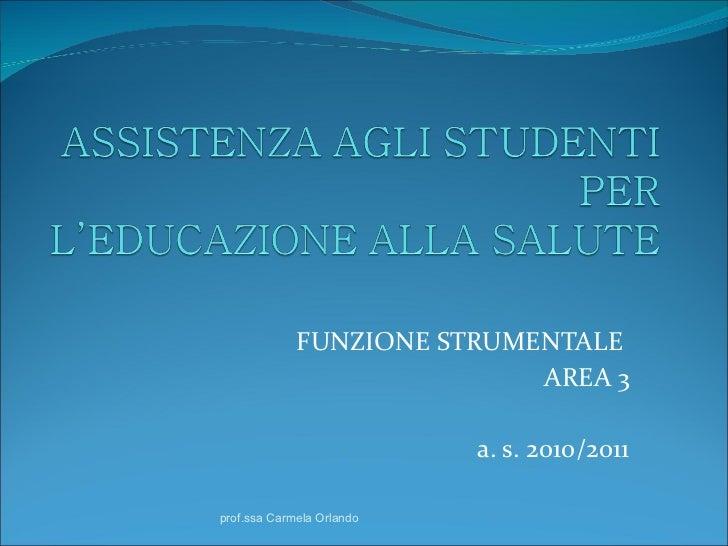 FUNZIONE STRUMENTALE  AREA 3 a. s. 2010/2011 prof.ssa Carmela Orlando