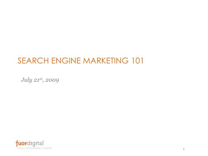 SEARCH ENGINE MARKETING 101<br />July 21st, 2009<br />1<br />