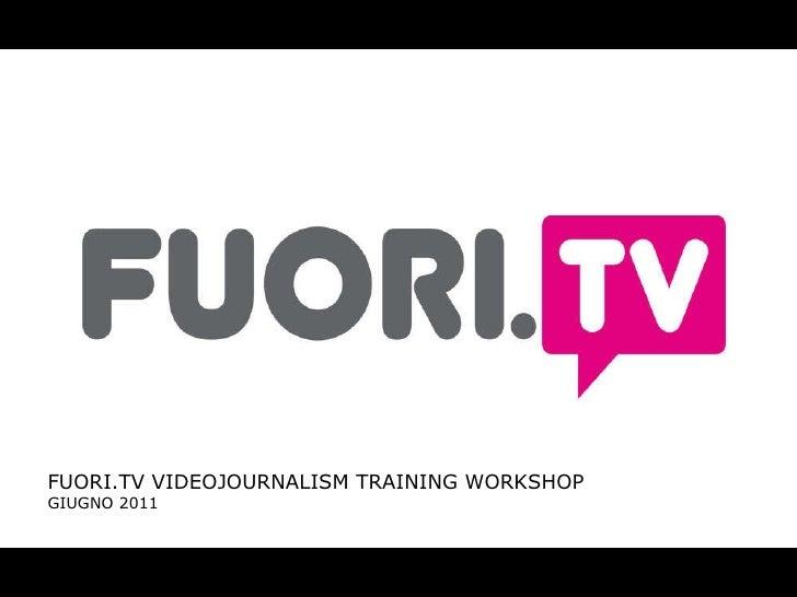 FUORI.TV VIDEOJOURNALISM TRAINING WORKSHOP GIUGNO 2011