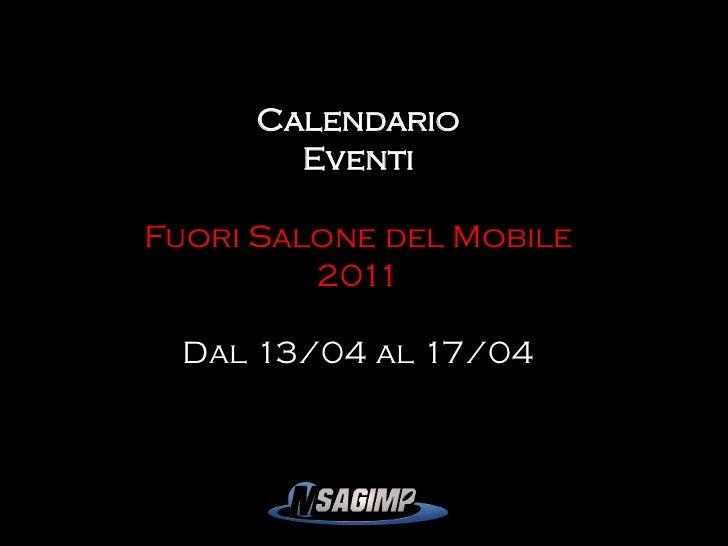 Calendario        EventiFuori Salone del Mobile         2011  Dal 13/04 al 17/04