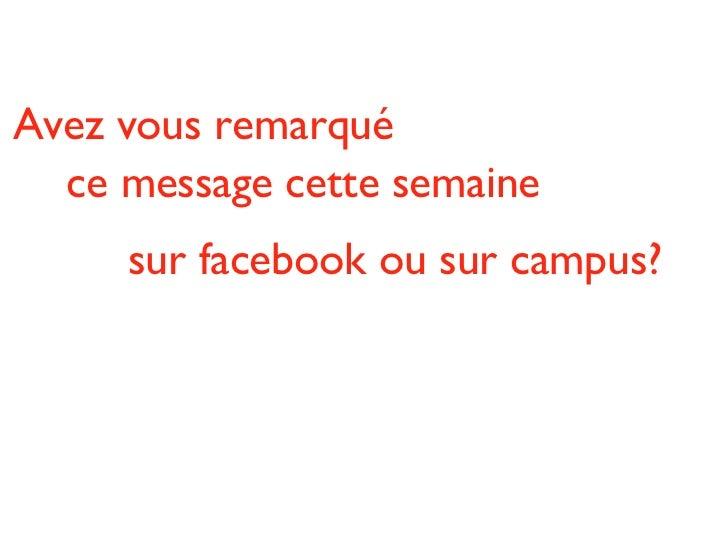 Avez vous remarqué  <ul><ul><ul><li>ce message cette semaine  </li></ul></ul></ul><ul><ul><ul><ul><ul><li>sur facebook ou ...