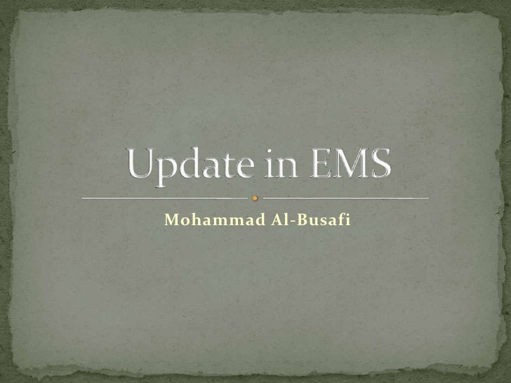 Mohammad Al-Busafi<br />Update in EMS<br />