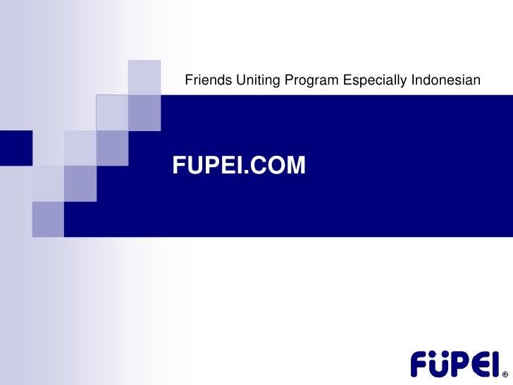 Friends Uniting Program Especially Indonesian     FUPEI.COM