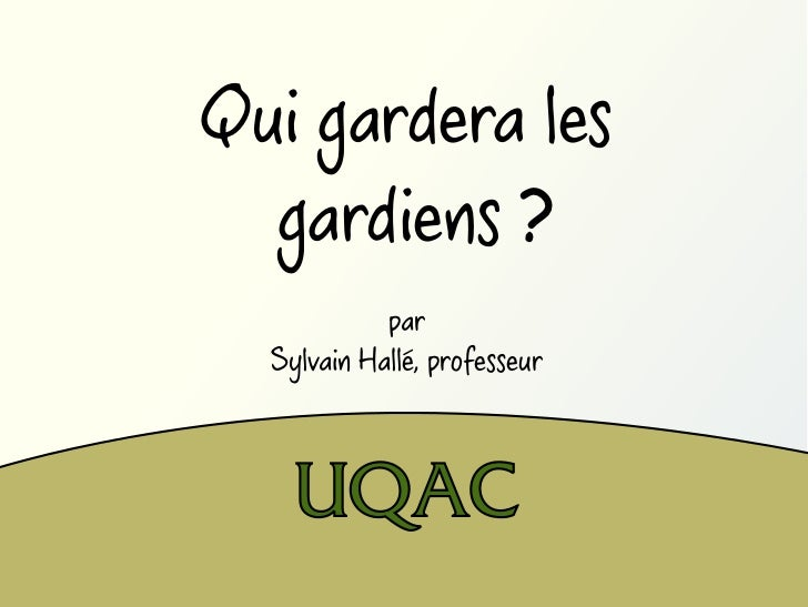 Qui gardera les  gardiens ?           .            par  Sylvain Halle, professeur