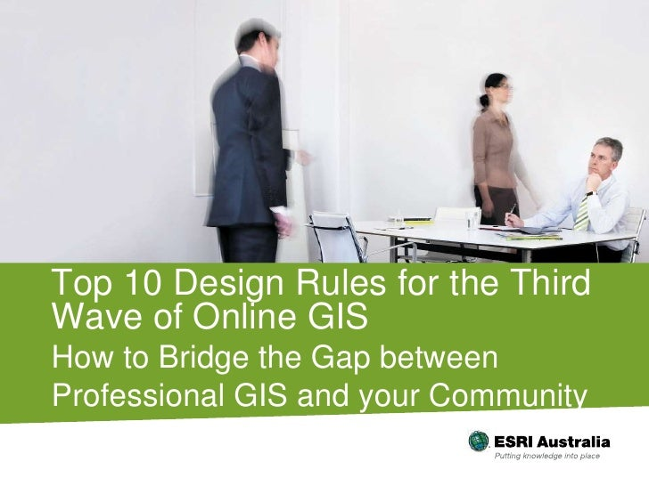 Top 10 Design Rules for the Third Wave of Online GIS<br />How to Bridge the Gap between Professional GIS and your Communit...
