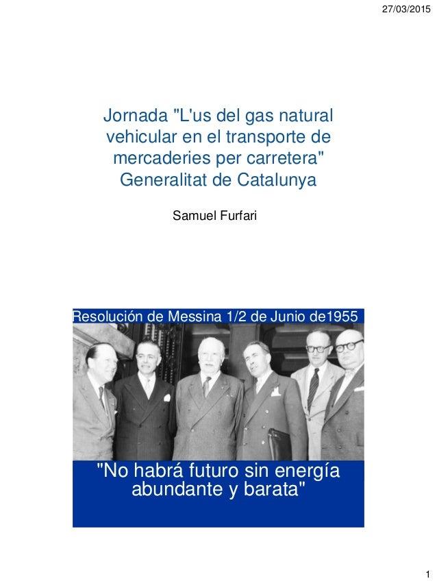 """27/03/2015 1 Jornada """"L'us del gas natural vehicular en el transporte de mercaderies per carretera"""" Generalitat de Catalun..."""
