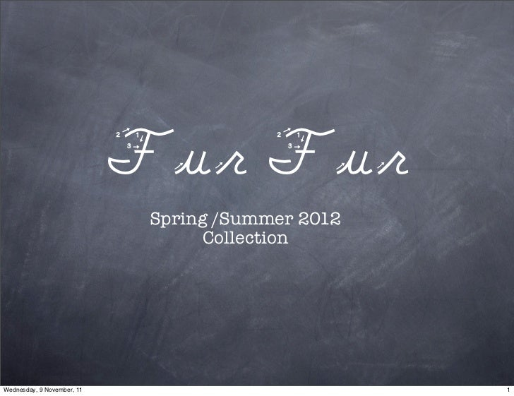 Fur Fur                             Spring /Summer 2012                                   CollectionWednesday, 9 November,...