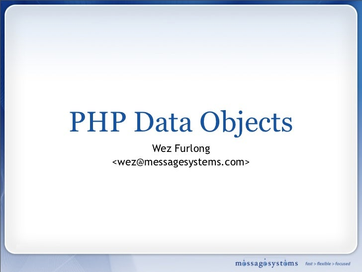 PHP Data Objects          Wez Furlong    <wez@messagesystems.com>