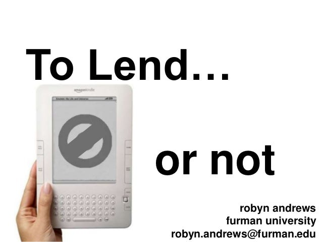 To Lend… or not robyn andrews furman university robyn.andrews@furman.edu