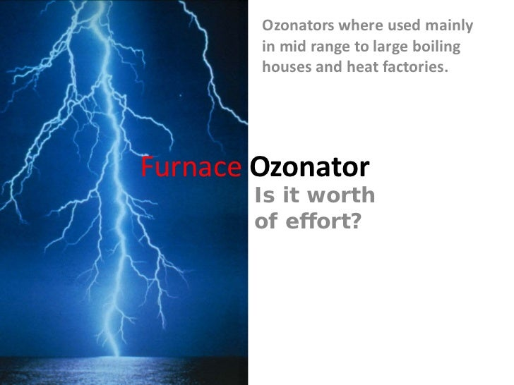 Ozonators where used mainly        in mid range to large boiling        houses and heat factories.Furnace Ozonator       I...