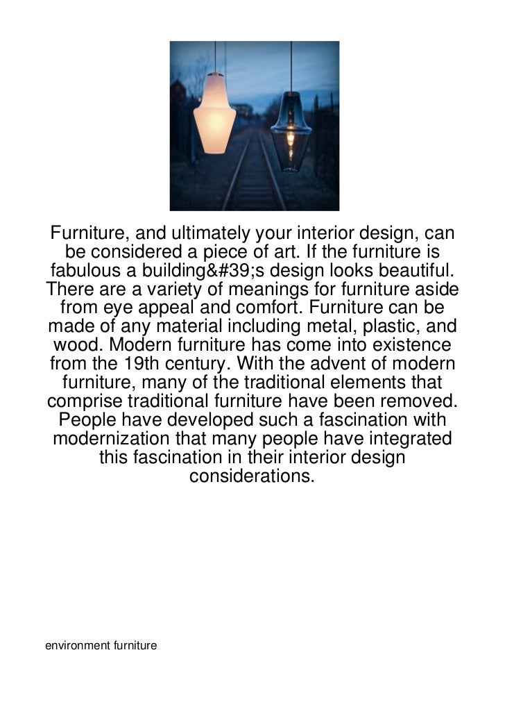 Furniture, and ultimately your interior design, can   be considered a piece of art. If the furniture isfabulous a building...