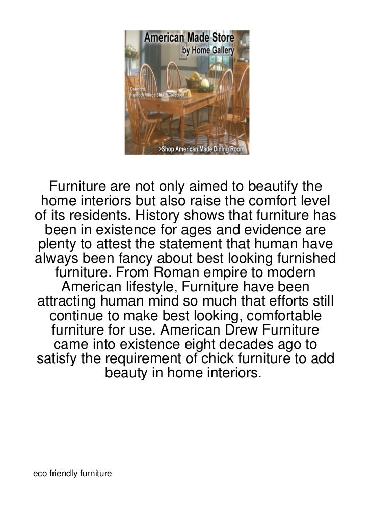 Furniture are not only aimed to beautify the home interiors but also raise the comfort levelof its residents. History show...