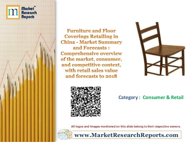 Furniture and Floor Coverings Retailing in China Market Summary and Forecasts - Comprehensive overview of the market, consumer, and competitive context, with retail sales value and forecasts to 2018