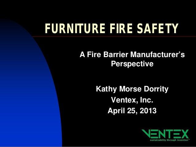 FURNITURE FIRE SAFETYA Fire Barrier Manufacturer'sPerspectiveKathy Morse DorrityVentex, Inc.April 25, 2013