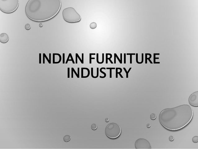 indian furniture market research Furniture industry in india   • 11 indian furniture market  according to a research report by nasscom, the indian software and services exports.