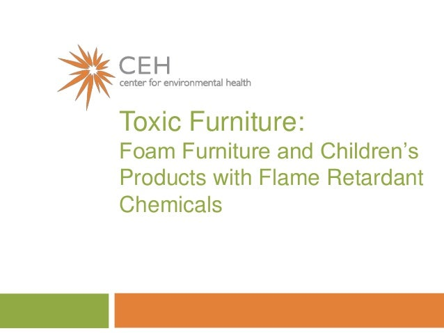Toxic Furniture: Foam Furniture and Children's Products with Flame Retardant Chemicals