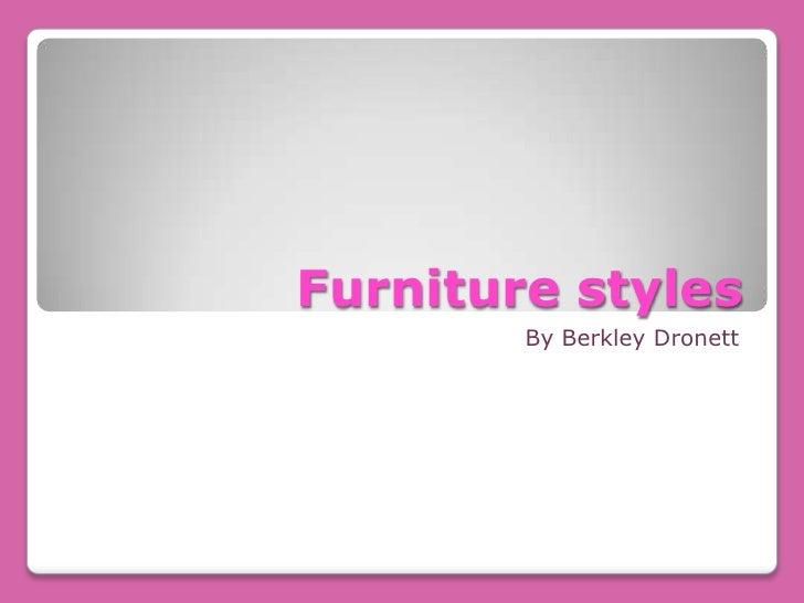 Furniture styles<br />By Berkley Dronett<br />