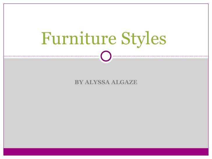 BY ALYSSA ALGAZE Furniture Styles