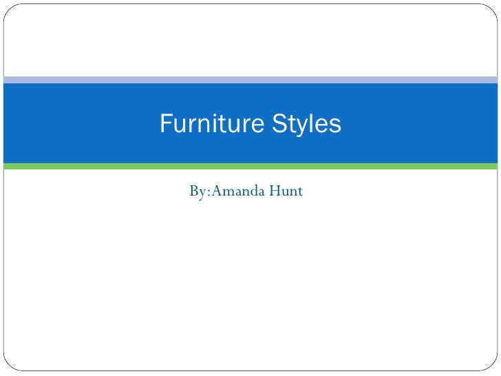 By:Amanda Hunt Furniture Styles