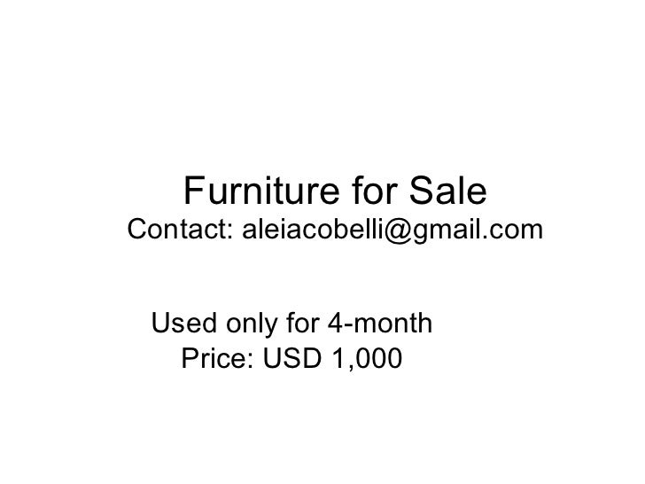 Furniture for Sale Contact: aleiacobelli@gmail.com Used only for 4-month Price: USD 1,000