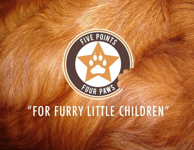 """""""FOR FURRY LITTLE CHILDREN"""""""