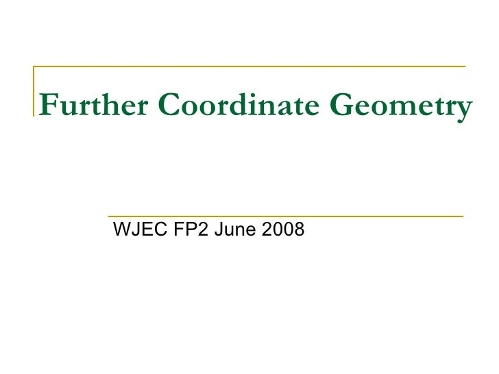 Further Coordinate Geometry WJEC FP2 June 2008